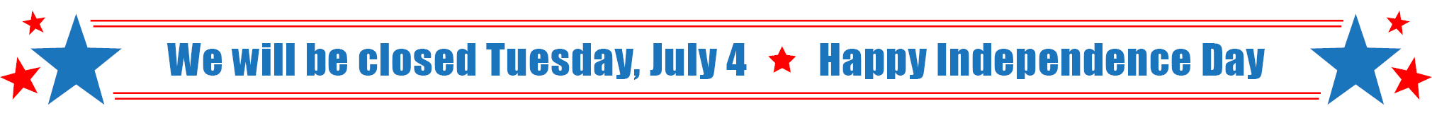 We will be closed July 4, 2017 for Independence Day.